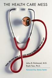 The Health Care Mess: How We Got Into It and What It Will Take To Get Out