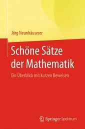 Schöne Sätze der Mathematik: Ein Überblick mit kurzen Beweisen