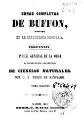Obras completas de Buffon: Índice general de la obra o vocabulario alfabético de ciencias naturales, Volumen 34