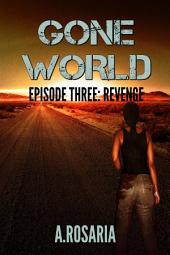 Gone World Episode Three: Revenge