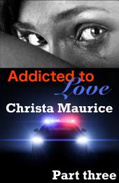 Addicted to Love Part Three