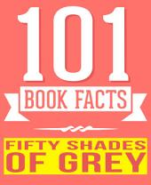 Fifty Shades of Grey - 101 Amazingly True Facts You Didn't Know: Fun Facts and Trivia Tidbits Quiz Game Books