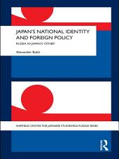 Japan's National Identity and Foreign Policy: Russia as Japan's 'Other'