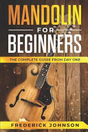 Mandolin for Beginners  The Complete Guide from Day One PDF