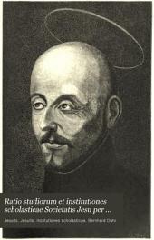 Ratio studiorum et institutiones scholasticae Societatis Jesu per Germaniam olim vigentes collectae concinnatae: Volume 1