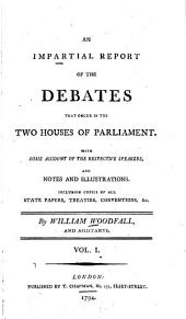 An Impartial Report of the Debates that Occur in the Two Houses of Parliament: Volume 1