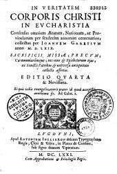 In veritatem corporis Christi in Eucharistia consensus omnium aetatum, nationum ac provinciarum... collectus per Joannem Garetium, anno 1569. Sacrificii missae... ex sanctis patribus et universa antiquitate collecta assertio