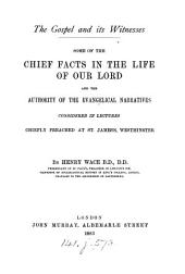 The Gospel and Its Witnesses: Some of the Chief Facts in the Life of Our Lord, and the Authority of the Evangelical Narratives