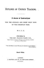 Outlines of Church Teaching: A Series of Instructions for the Sundays and Chief Holy Days of the Christian Year