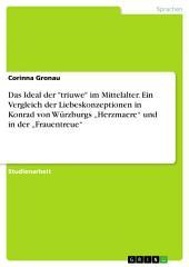 """Das Ideal der """"triuwe"""" im Mittelalter. Ein Vergleich der Liebeskonzeptionen in Konrad von Würzburgs """"Herzmaere"""" und in der """"Frauentreue"""""""