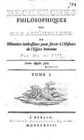 Recherches philosophiques sur les Américains: ou Mémoires intéressants pour servir à l'histoire de l'espece humaine