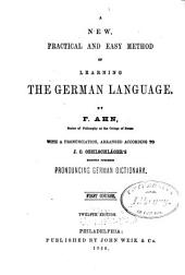 New, Practical, and Easy Method of Learning the German Language. With a Pronunciation Arr. According to J. C. Oehlschlager's ...dictionary. 1st and 2nd Courses