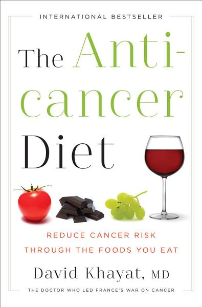 The Anticancer Diet  Reduce Cancer Risk Through the Foods You Eat