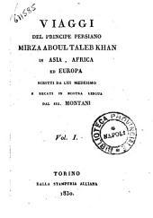 Viaggi del principe persiano Mirza Aboul Taleb Khan in Asia, Africa ed Europa scritti da lui medesimo e recati in nostra lingua dal sig. Montani. Vol. 1. (-3.): Volume 1