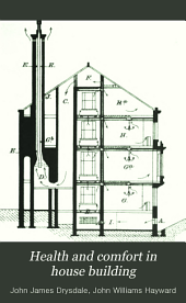 Health and Comfort in House Building: Or, Ventilation with Warm Air by Self-acting Suction Power; with Review of the Mode of Calculating the Draught in Hot-air Flues; and with Some Actual Experiments