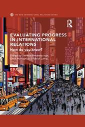 Evaluating Progress in International Relations: How do you know?