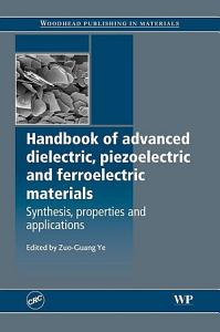 Handbook of Advanced Dielectric  Piezoelectric and Ferroelectric Materials