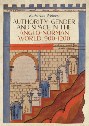 Authority  Gender and Space in the Anglo Norman World  900 1200 PDF