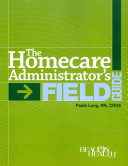 The Homecare Administrator's Field Guide