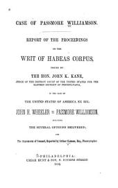Case of Passmore Williamson: Report of the Proceedings on the Writ of Habeas Corpus