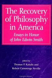 Recovery of Philosophy in America, The: Essays in Honor of John Edwin Smith