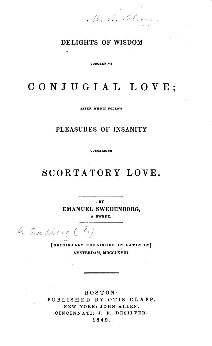 The delights of wisdom concerning conjugial love: after which follow the pleasures of insanity concerning scortatory love. Translated from the Latin