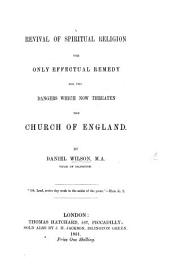 A Revival of spiritual religion the only effectual remedy for the dangers which now threaten the Church of England