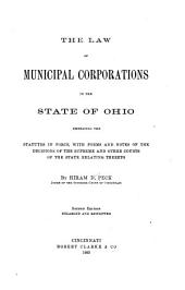 The Law of Municipal Corporations in the State of Ohio: Embracing the Statutes in Force, with Forms and Notes of the Decisions of the Supreme and Other Courts of the State Relating Thereto