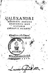 Anatomice sive historia corporis humani: Eiusdem collectiones medicinales seu aforismi. Alexander Benedictus*