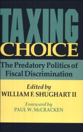Taxing Choice: The Predatory Politics of Fiscal Discrimination
