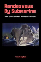 Rendezvous By Submarine The Story Of Charles Parsons And The Guerrilla Soldiers In The Philippines Book PDF