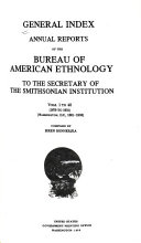 General Index  to The  Annual Reports of the Bureau of American Ethnology to the Secretary of the Smithsonian Institution  Vols  1 48  1879 1931   General Index PDF