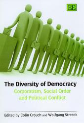 The Diversity of Democracy: Corporatism, Social Order and Political Conflict