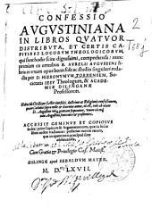 Confessio Augustiniana in libros quatuor distributa et certis captibus locorum theologicorum, qui sunt hodie scitu dignissimi comprehensa ...