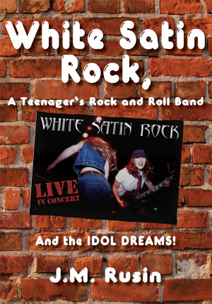 White Satin Rock  a Teenager s Rock and Roll Band