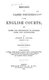 Reports of Cases Decided by the English Courts [1870-1883]: With Notes and References to Kindred Cases and Authorities, Volume 36