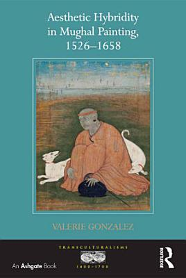 Aesthetic Hybridity in Mughal Painting  1526   1658