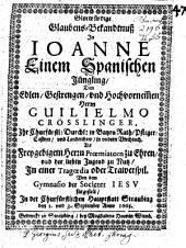 Glorwürdige Glaubens-Bekandtnuß Jn Ioanne Einem Spanischen Jüngling: ... Von dem Gymnasio der Societet Iesv fürgestelt, In ... Straubing den 1. vnd 3. September Anno 1665