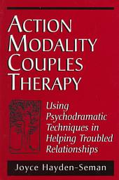 Action Modality Couples Therapy: Using Psychodramatic Techniques in Helping Troubled Relationships