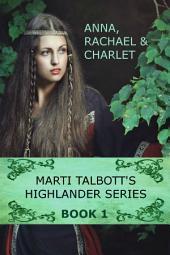 Marti Talbott's Highlander Series 1: (Anna, Rachel & Charlet)