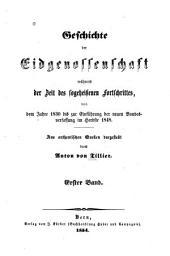 Geschichte der Eidgenossenschaft: während der Zeit des sogeheissenen Fortschrittes, von dem Jahre 1830 bis zur Einführung der neuen Bundesverfassung im Herbste 1848...