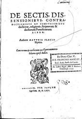De sectis, dissensionibus, contradictionibus et confusionibus doctrinae, religionis, scriptorum & doctorum pontificorum liber... authore Matthia Flacio Illyrico