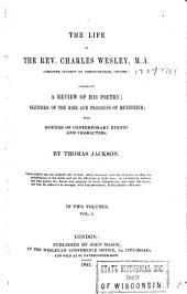 The Life of the Rev. Charles Wesley: Comprising a Review of His Poetry, Sketches of the Rise and Progress of Methodism, with Notices of Contemporary Events and Characters, Volume 1