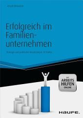 Erfolgreich im Familienunternehmen: Strategie und praktische Umsetzung in 10 Stufen