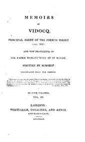 Memoirs of Vidocq: Principal Agent of the French Police Until 1827 and Now Proprietor of the Paper Manufactory at St. Mandé, Volumes 3-4