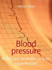 Blood pressure: Relief and remedies to ease hypertension