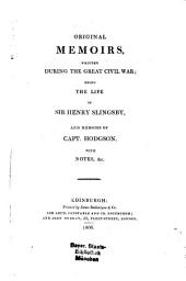 Original Memoirs written during the civil war: being the life of Sir Henry Slingsby and Memoirs of Capt. John Hodgson : With notes