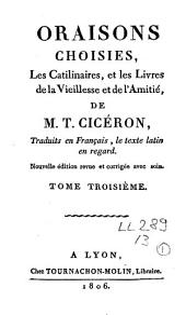 Oraisons choisies: Les Catilinaires, et les Livres de la Vieillesse et de l'Amitié, Volume3