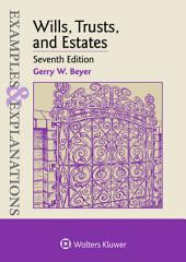 Examples & Explanations for Wills, Trusts, and Estates: Edition 7