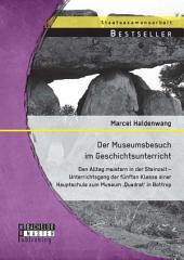 Der Museumsbesuch im Geschichtsunterricht: Den Alltag meistern in der Steinzeit - Unterrichtsgang der fünften Klasse einer Hauptschule zum Museum 'Quadrat' in Bottrop